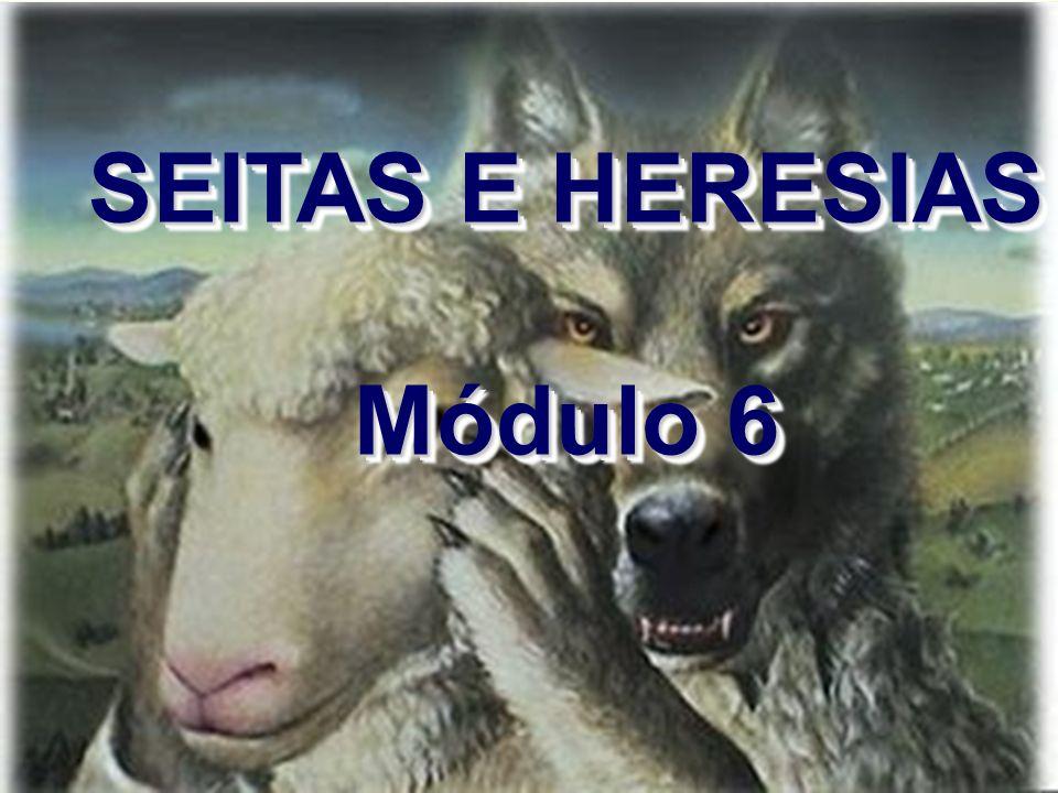SEITAS E HERESIAS Módulo 6 SEITAS E HERESIAS Módulo 6
