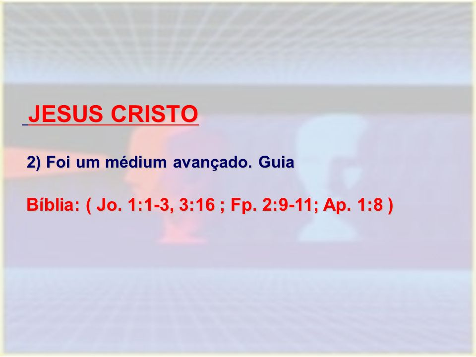 JESUS CRISTO JESUS CRISTO 2) Foi um médium avançado.