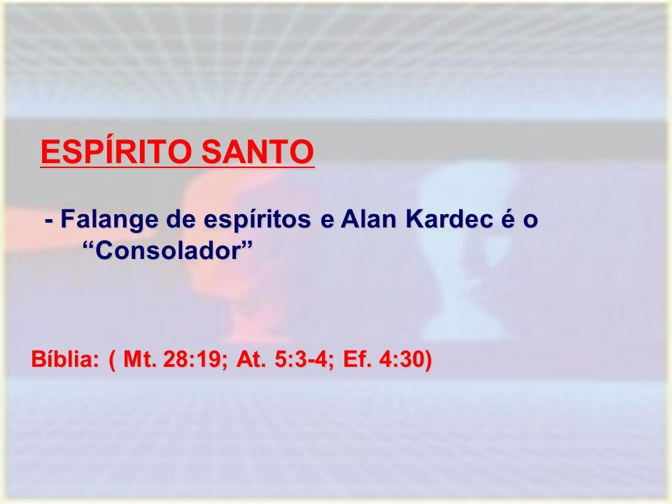 """ESPÍRITO SANTO ESPÍRITO SANTO - Falange de espíritos e Alan Kardec é o """"Consolador"""" Bíblia: ( Mt. 28:19; At. 5:3-4; Ef. 4:30)"""