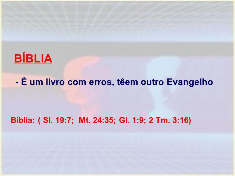 BÍBLIA BÍBLIA - É um livro com erros, têem outro Evangelho Bíblia: ( Sl. 19:7; Mt. 24:35; Gl. 1:9; 2 Tm. 3:16)