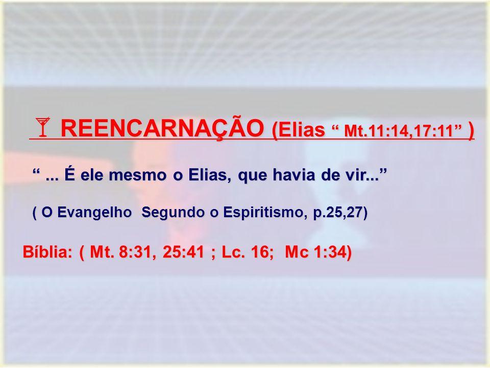 """ REENCARNAÇÃO (Elias """" Mt.11:14,17:11"""" )  REENCARNAÇÃO (Elias """" Mt.11:14,17:11"""" ) """"... É ele mesmo o Elias, que havia de vir..."""" ( O Evangelho Segun"""