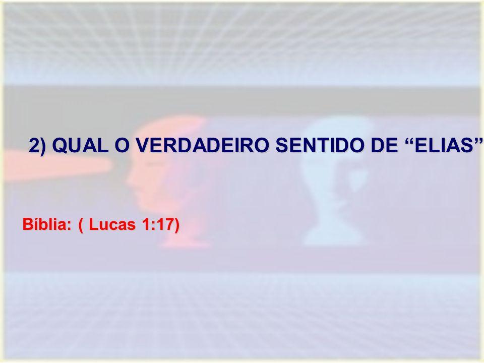 """2) QUAL O VERDADEIRO SENTIDO DE """"ELIAS"""" 2) QUAL O VERDADEIRO SENTIDO DE """"ELIAS"""" Bíblia: ( Lucas 1:17)"""
