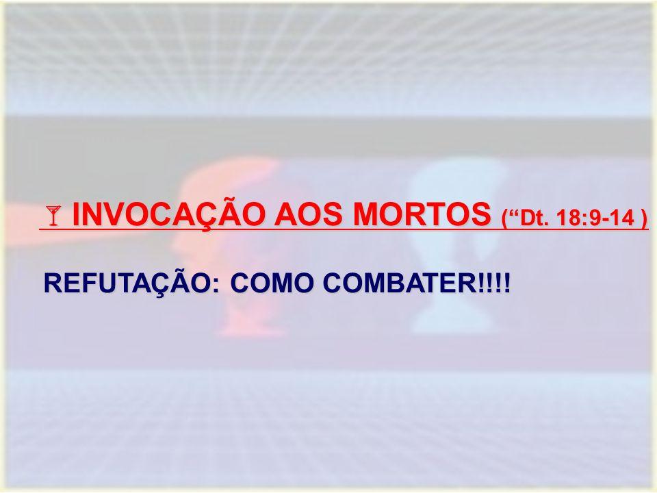 """ INVOCAÇÃO AOS MORTOS (""""Dt. 18:9-14 )  INVOCAÇÃO AOS MORTOS (""""Dt. 18:9-14 ) REFUTAÇÃO: COMO COMBATER!!!!"""