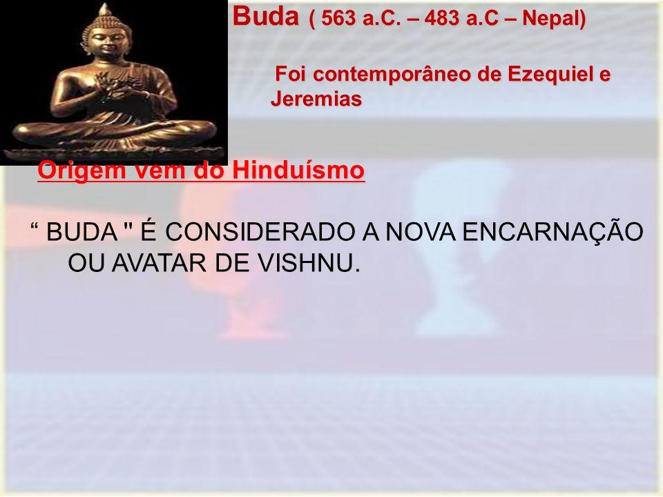 Buda ( 563 a.C. – 483 a.C – Nepal) Buda ( 563 a.C. – 483 a.C – Nepal) Foi contemporâneo de Ezequiel e Jeremias Foi contemporâneo de Ezequiel e Jeremia