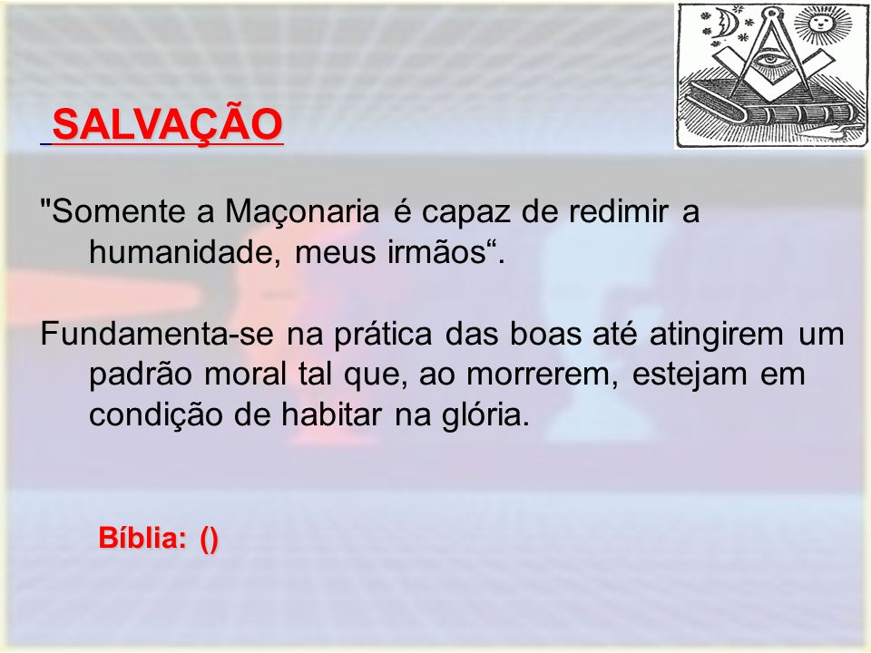 SALVAÇÃO SALVAÇÃO Somente a Maçonaria é capaz de redimir a humanidade, meus irmãos .