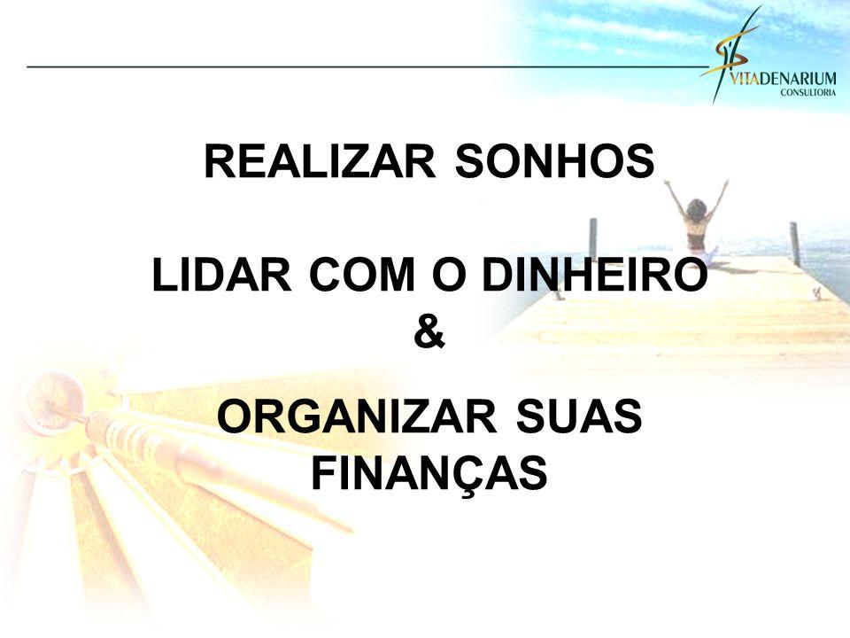 REALIZAR SONHOS LIDAR COM O DINHEIRO & ORGANIZAR SUAS FINANÇAS