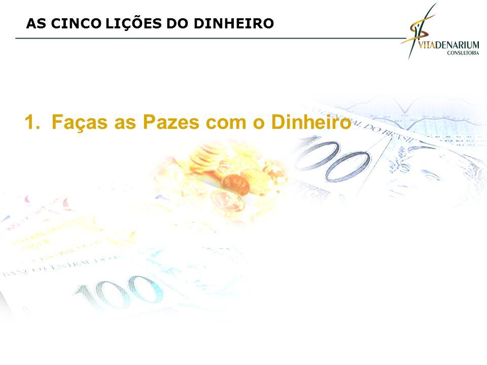 AS CINCO LIÇÕES DO DINHEIRO 1.Faças as Pazes com o Dinheiro
