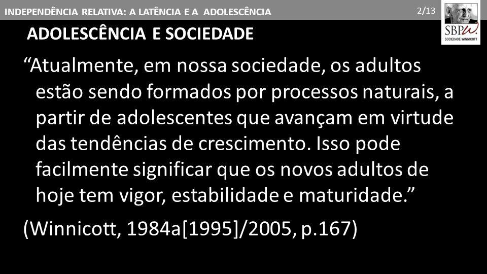 INDEPENDÊNCIA RELATIVA: A LATÊNCIA E A ADOLESCÊNCIA ADOLESCÊNCIA -período de transição, passagem entre a infância e a vida adulta.