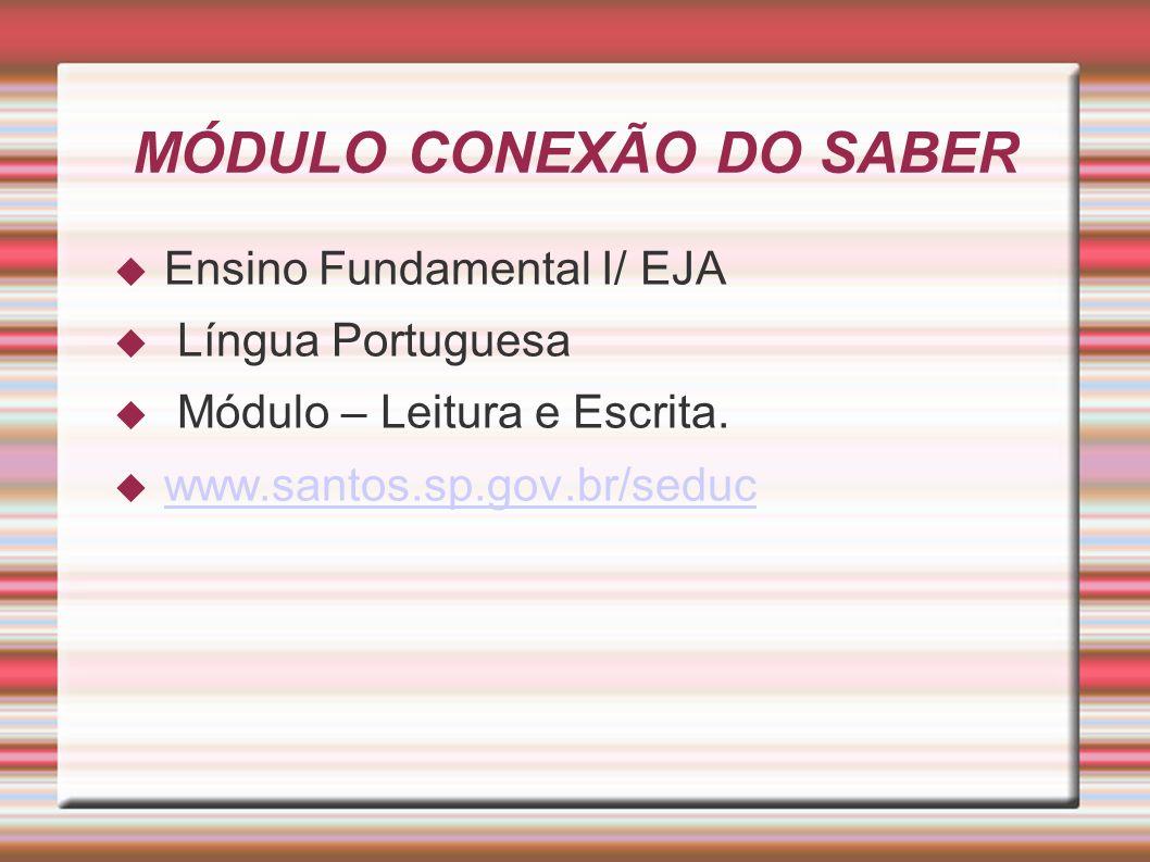 MÓDULO CONEXÃO DO SABER  Ensino Fundamental I/ EJA  Língua Portuguesa  Módulo – Leitura e Escrita.