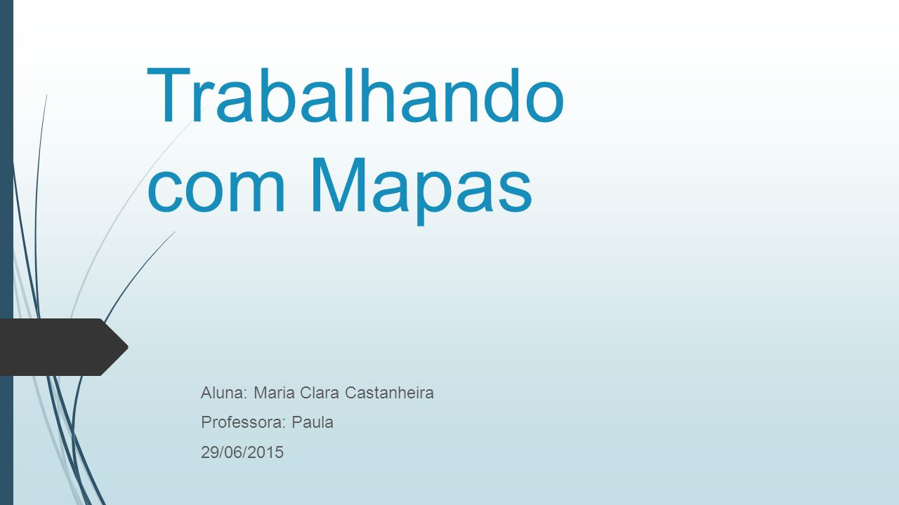 Trabalhando com Mapas Aluna: Maria Clara Castanheira Professora: Paula 29/06/2015
