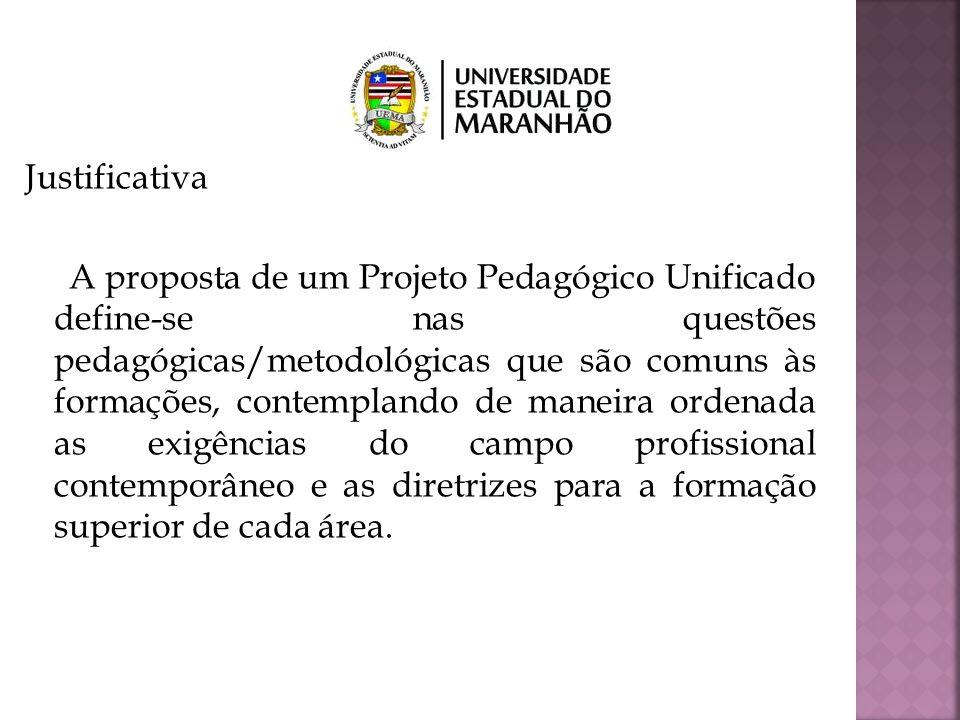 Justificativa A proposta de um Projeto Pedagógico Unificado define-se nas questões pedagógicas/metodológicas que são comuns às formações, contemplando