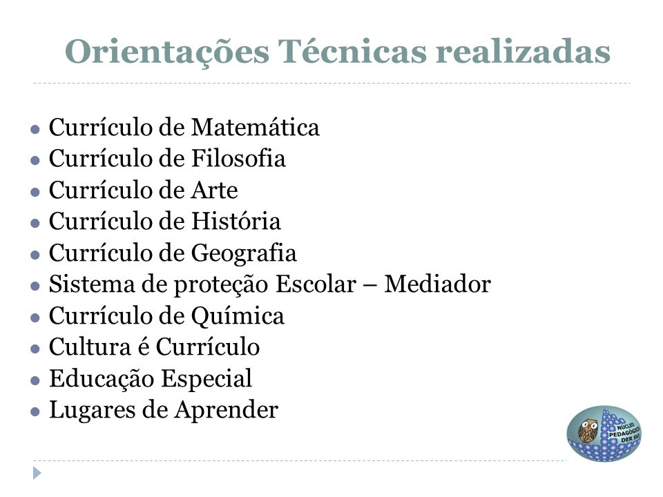 Orientações Técnicas realizadas ● Currículo de Matemática ● Currículo de Filosofia ● Currículo de Arte ● Currículo de História ● Currículo de Geografi