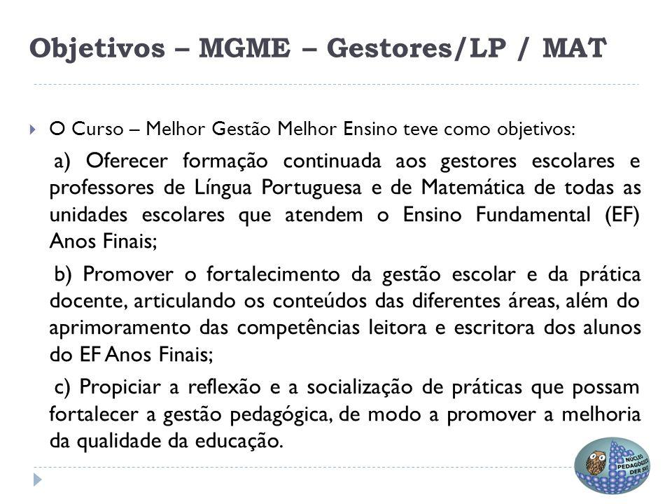 Objetivos – MGME – Gestores/LP / MAT  O Curso – Melhor Gestão Melhor Ensino teve como objetivos: a) Oferecer formação continuada aos gestores escolar