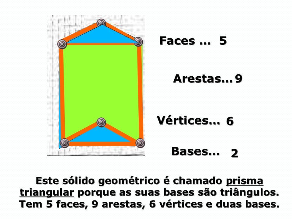 Este sólido geométrico é chamado prisma triangular porque as suas bases são triângulos. Tem 5 faces, 9 arestas, 6 vértices e duas bases. Faces... Face