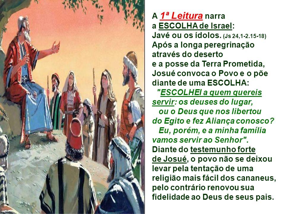 A 1ª Leitura narra a ESCOLHA de Israel: Javé ou os ídolos.