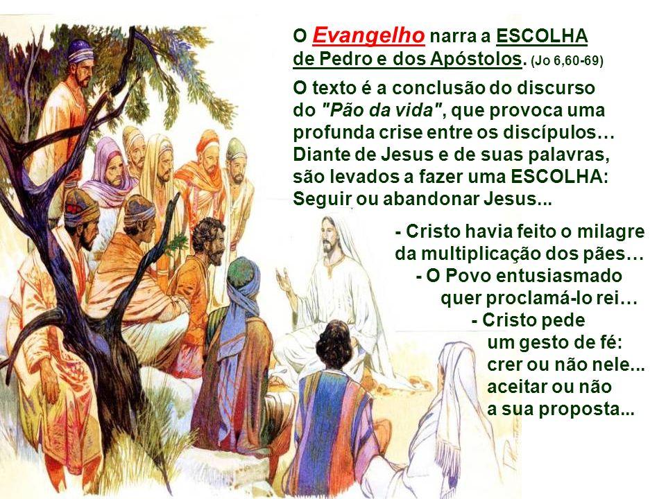 O Evangelho narra a ESCOLHA de Pedro e dos Apóstolos.