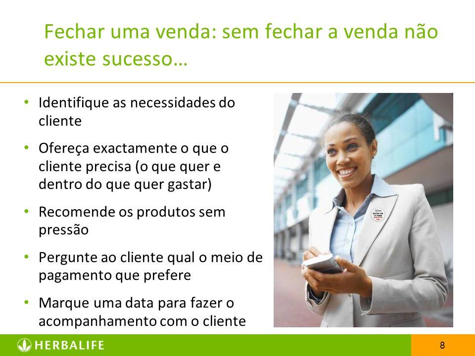 8 Fechar uma venda: sem fechar a venda não existe sucesso… Identifique as necessidades do cliente Ofereça exactamente o que o cliente precisa (o que q