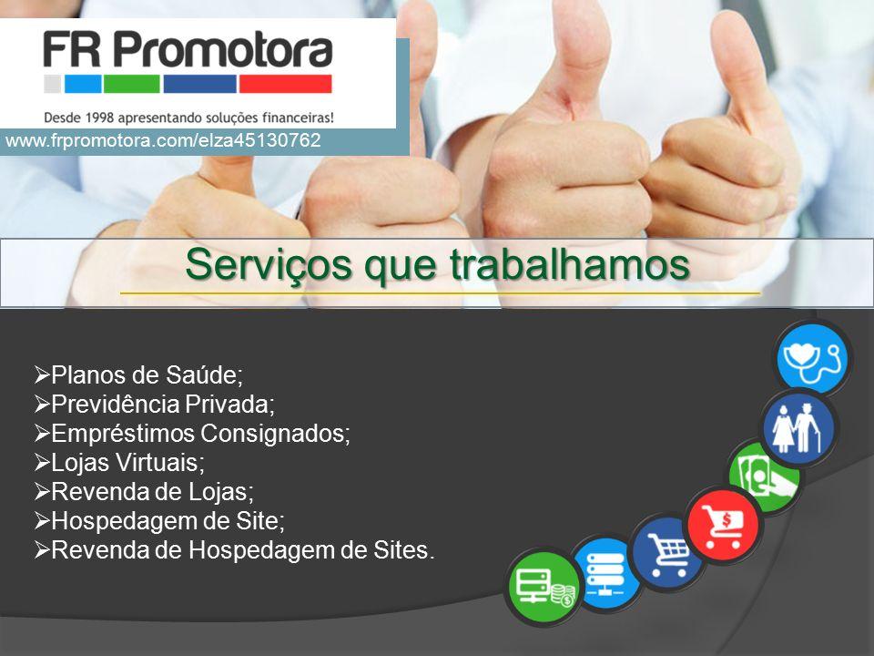  Planos de Saúde;  Previdência Privada;  Empréstimos Consignados;  Lojas Virtuais;  Revenda de Lojas;  Hospedagem de Site;  Revenda de Hospedagem de Sites.
