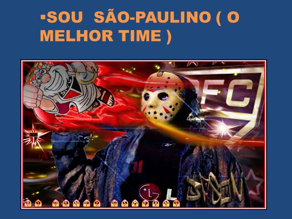  SOU SÃO-PAULINO ( O MELHOR TIME )