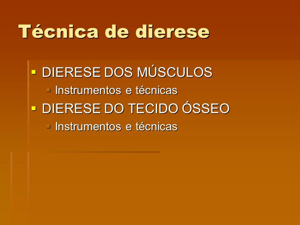 Técnica de dierese  DIERESE DOS MÚSCULOS  Instrumentos e técnicas  DIERESE DO TECIDO ÓSSEO  Instrumentos e técnicas
