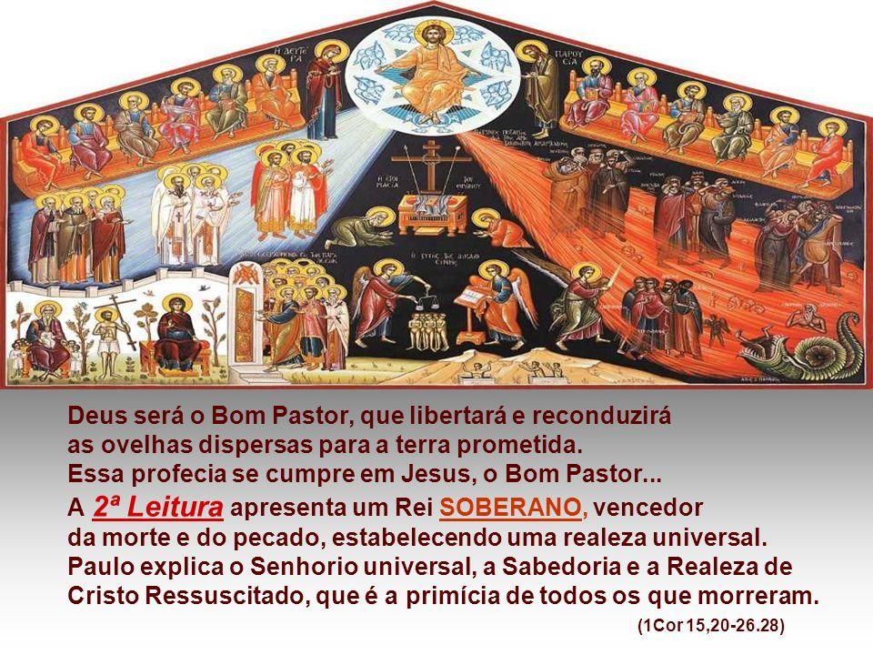 Deus será o Bom Pastor, que libertará e reconduzirá as ovelhas dispersas para a terra prometida.