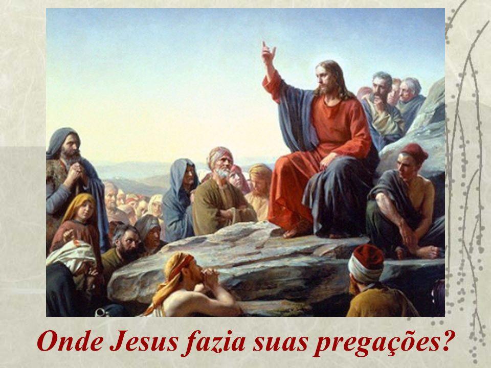 Onde Jesus fazia suas pregações?