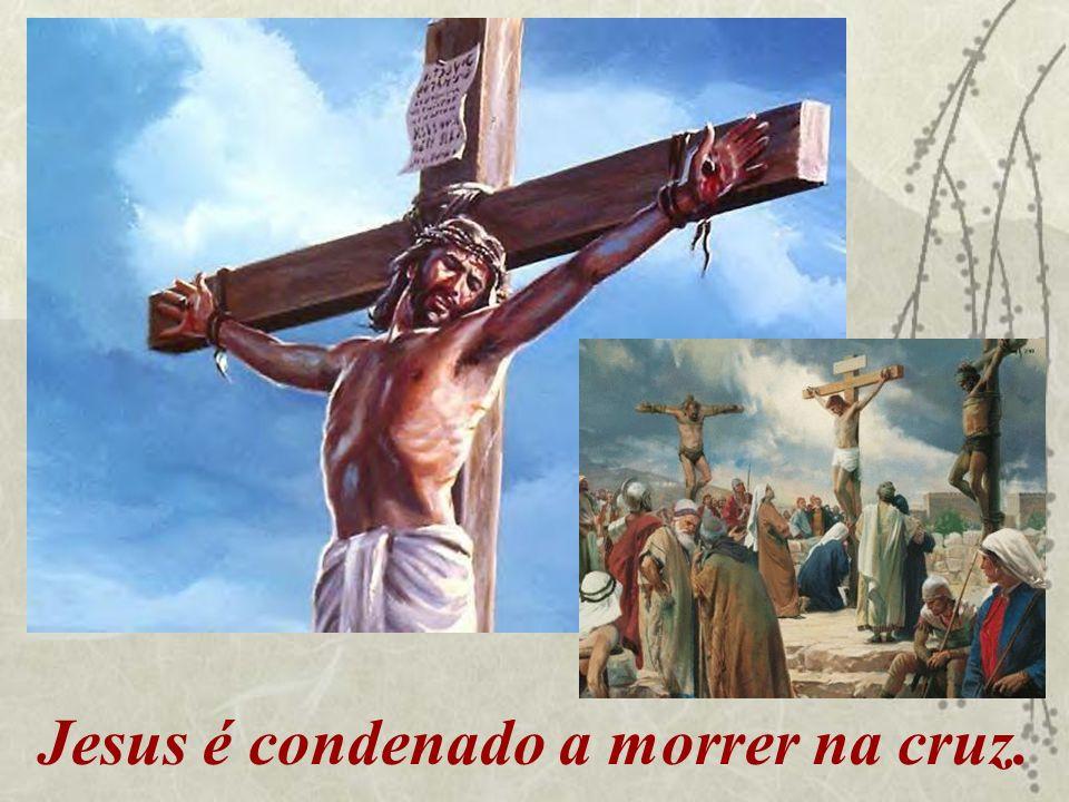 Jesus é condenado a morrer na cruz.