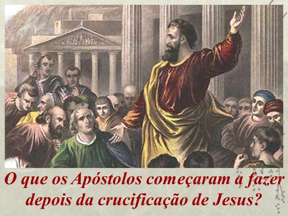 O que os Apóstolos começaram a fazer depois da crucificação de Jesus?