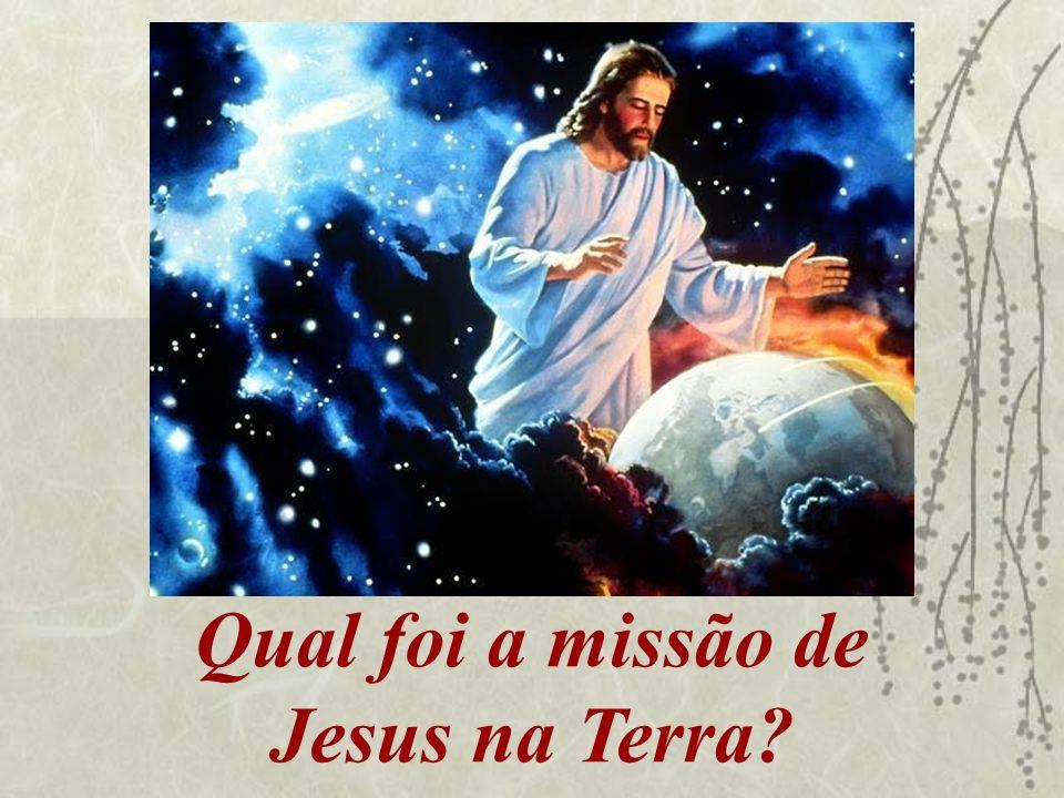 Qual foi a missão de Jesus na Terra?