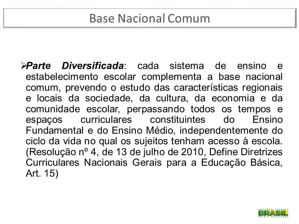  Parte Diversificada: cada sistema de ensino e estabelecimento escolar complementa a base nacional comum, prevendo o estudo das características regio
