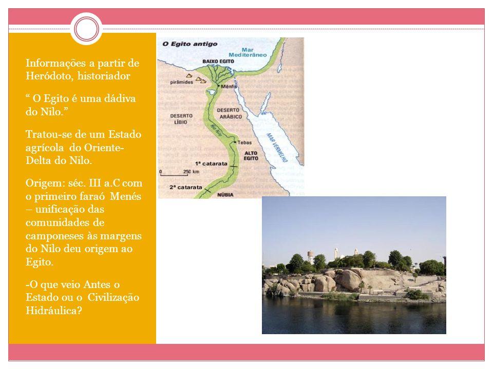 """Informações a partir de Heródoto, historiador """" O Egito é uma dádiva do Nilo."""" Tratou-se de um Estado agrícola do Oriente- Delta do Nilo. Origem: séc."""