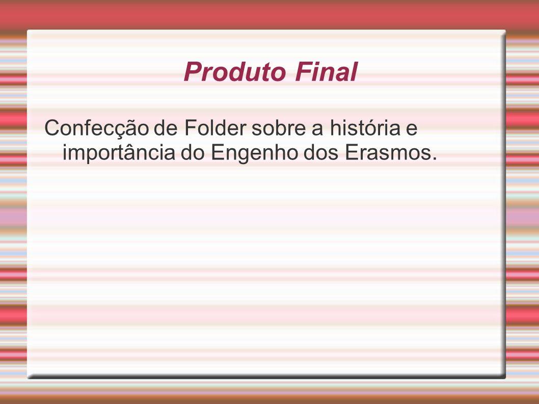 Produto Final Confecção de Folder sobre a história e importância do Engenho dos Erasmos.