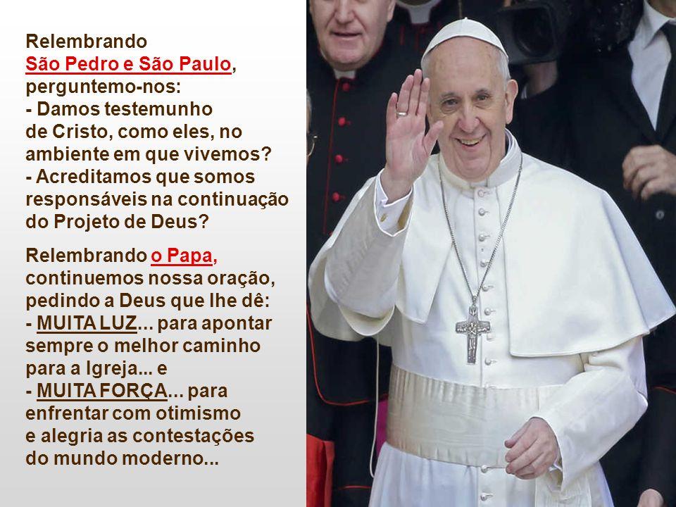 Relembrando São Pedro e São Paulo, perguntemo-nos: - Damos testemunho de Cristo, como eles, no ambiente em que vivemos.