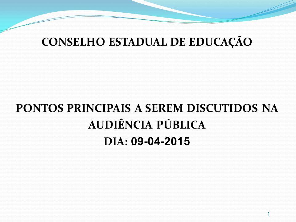 CONSELHO ESTADUAL DE EDUCAÇÃO PONTOS PRINCIPAIS A SEREM DISCUTIDOS NA AUDIÊNCIA PÚBLICA DIA: 09-04-2015 1