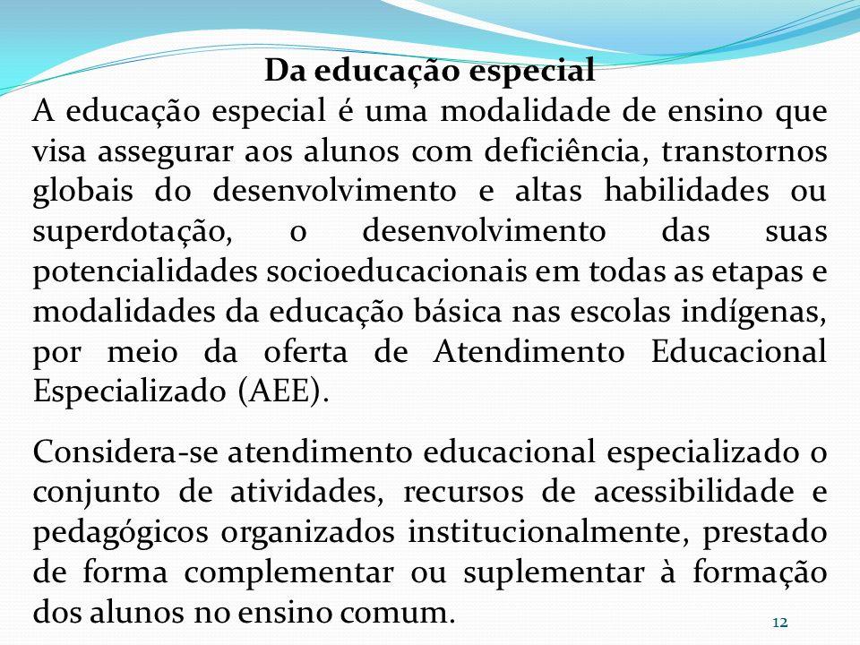 Da educação especial A educação especial é uma modalidade de ensino que visa assegurar aos alunos com deficiência, transtornos globais do desenvolvime
