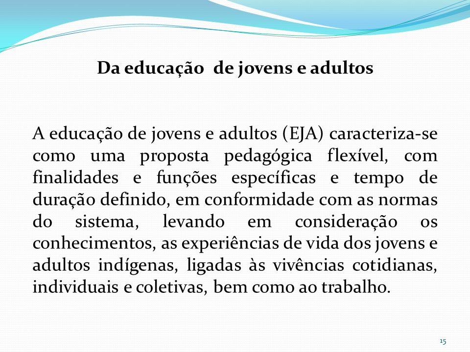Da educação de jovens e adultos A educação de jovens e adultos (EJA) caracteriza-se como uma proposta pedagógica flexível, com finalidades e funções e