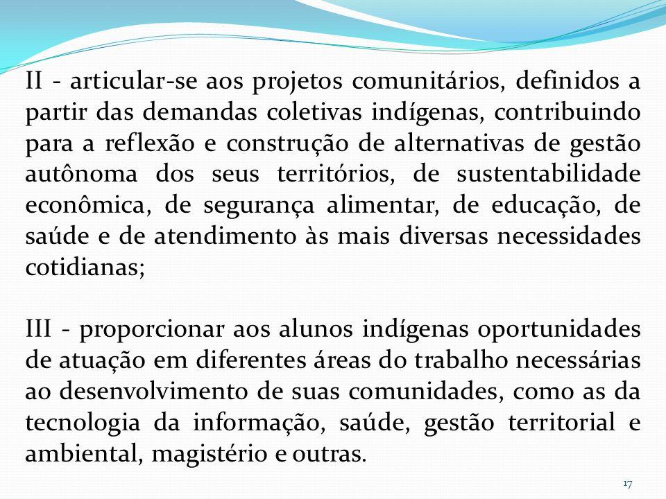 II - articular-se aos projetos comunitários, definidos a partir das demandas coletivas indígenas, contribuindo para a reflexão e construção de alterna