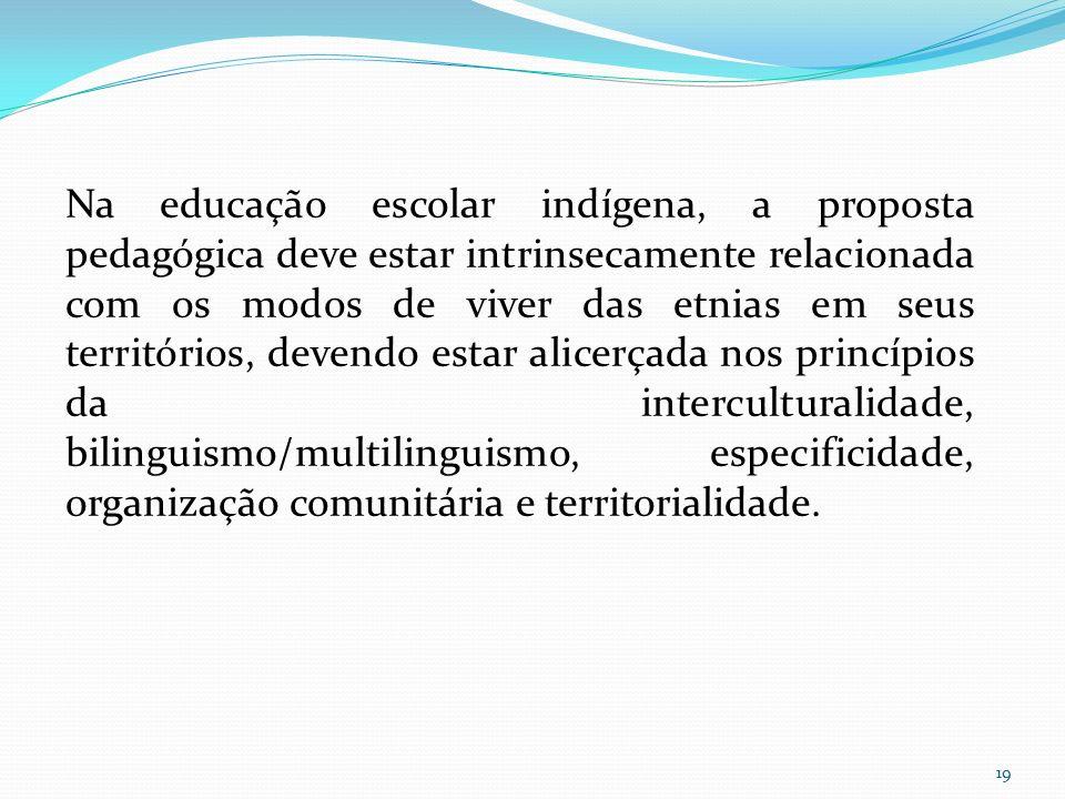 Na educação escolar indígena, a proposta pedagógica deve estar intrinsecamente relacionada com os modos de viver das etnias em seus territórios, deven