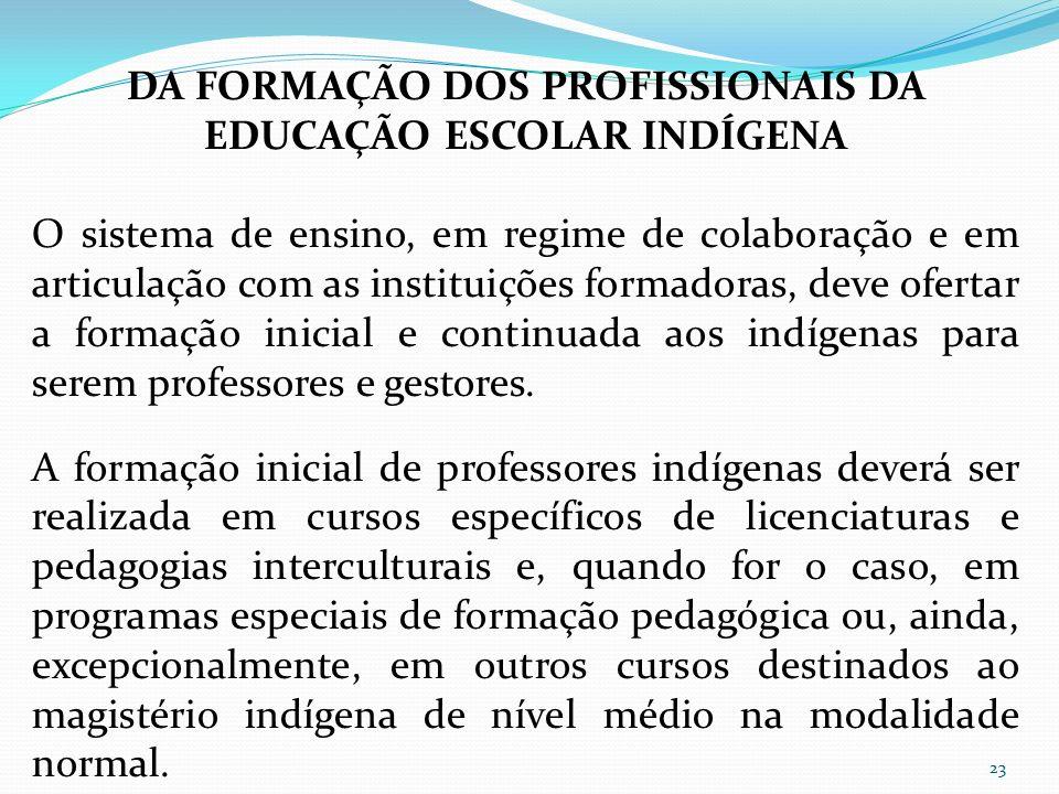 DA FORMAÇÃO DOS PROFISSIONAIS DA EDUCAÇÃO ESCOLAR INDÍGENA O sistema de ensino, em regime de colaboração e em articulação com as instituições formador