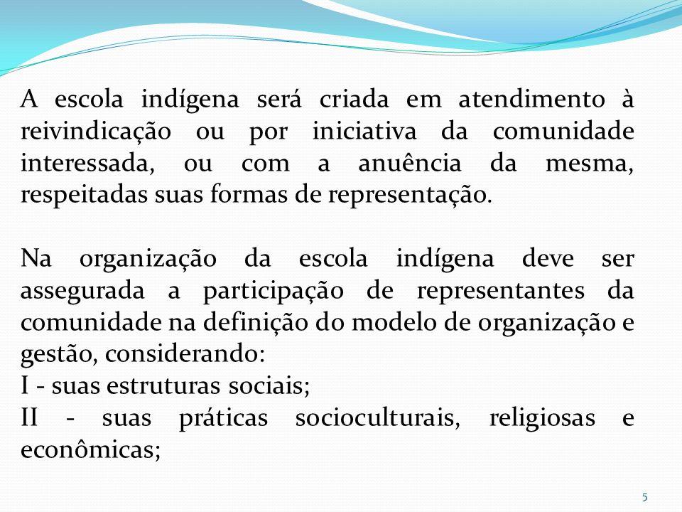 A escola indígena será criada em atendimento à reivindicação ou por iniciativa da comunidade interessada, ou com a anuência da mesma, respeitadas suas
