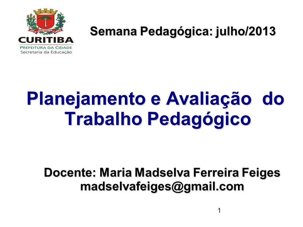 1 Docente: Maria Madselva Ferreira Feiges madselvafeiges@gmail.com Planejamento e Avaliação do Trabalho Pedagógico Planejamento e Avaliação do Trabalh