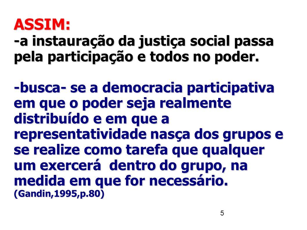 5 ASSIM: -a instauração da justiça social passa pela participação e todos no poder. -busca- se a democracia participativa em que o poder seja realment