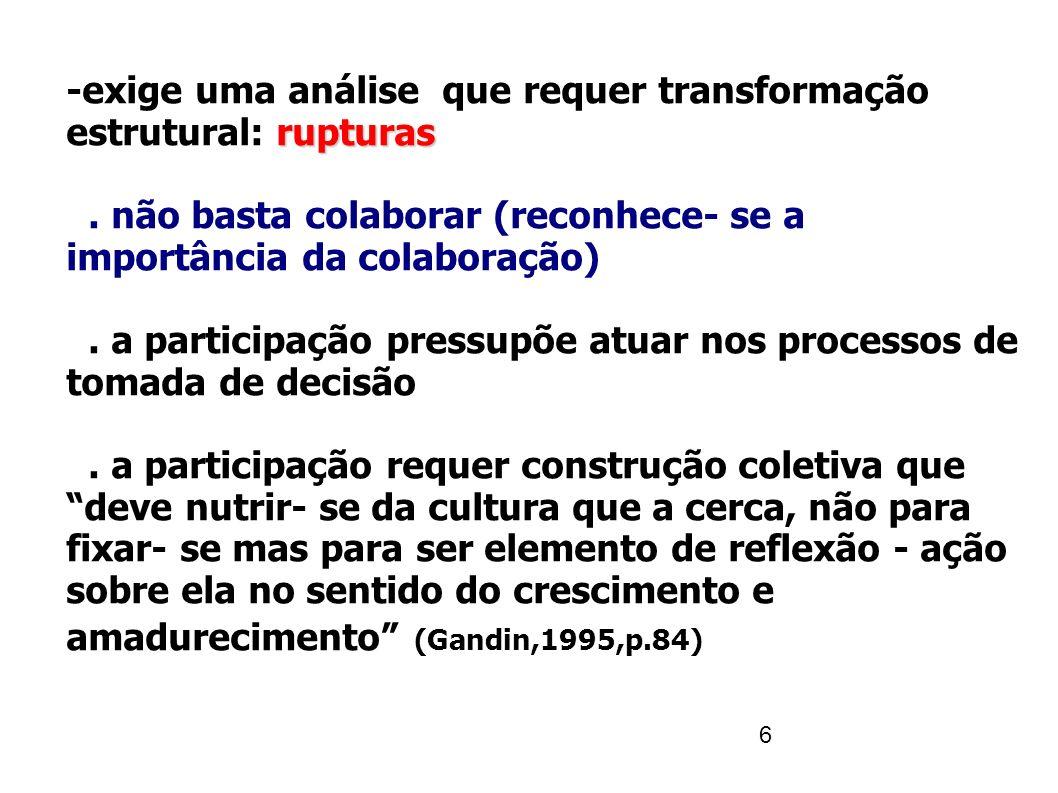 6 rupturas -exige uma análise que requer transformação estrutural: rupturas. não basta colaborar (reconhece- se a importância da colaboração). a parti