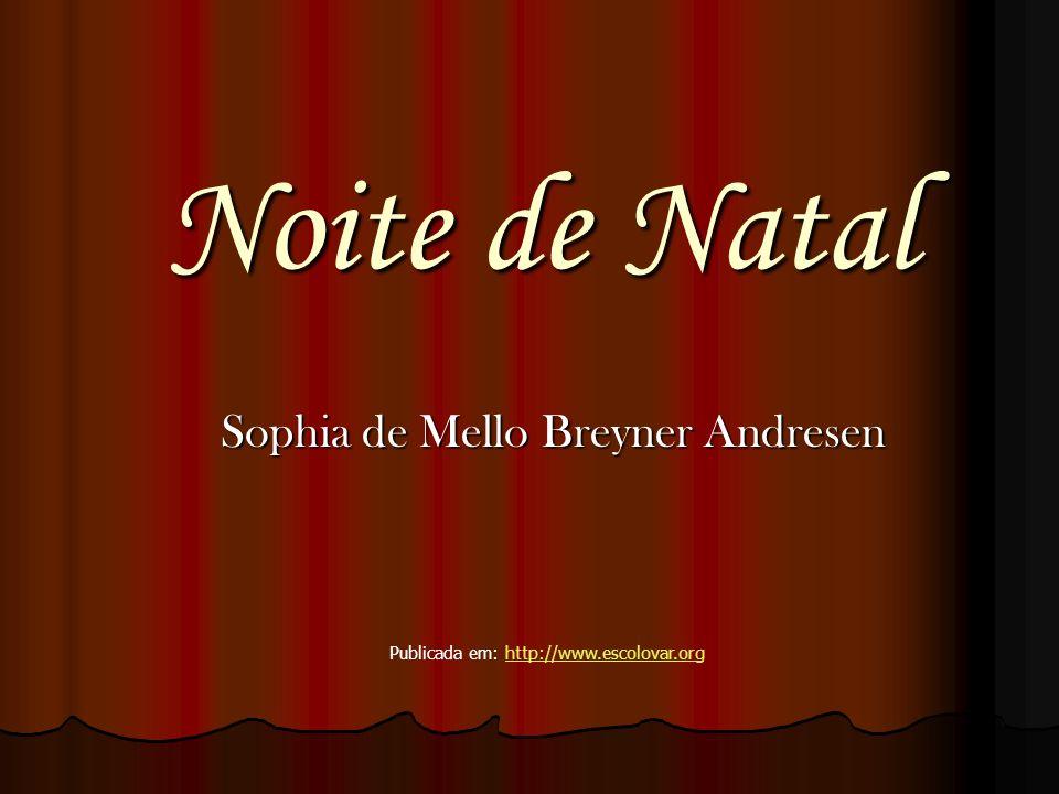 Noite de Natal Sophia de Mello Breyner Andresen Publicada em: http://www.escolovar.orghttp://www.escolovar.org