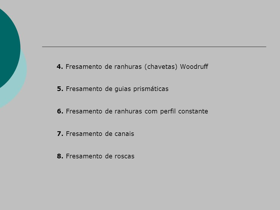 4.Fresamento de ranhuras (chavetas) Woodruff 5. Fresamento de guias prismáticas 6.