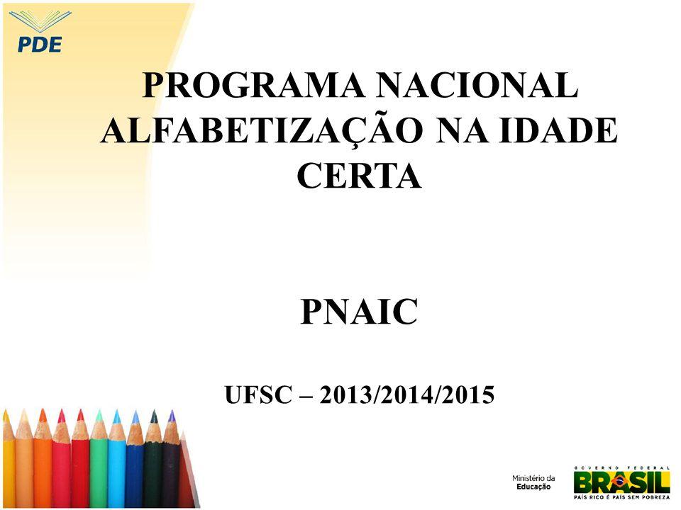 PROGRAMA NACIONAL ALFABETIZAÇÃO NA IDADE CERTA PNAIC UFSC – 2013/2014/2015