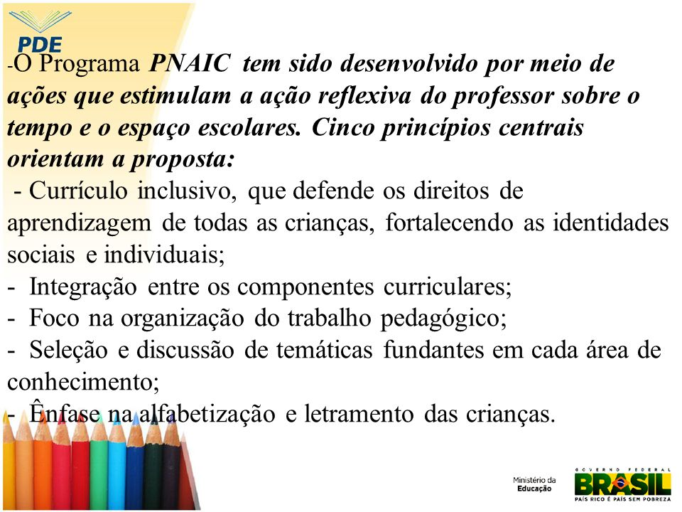 - O Programa PNAIC tem sido desenvolvido por meio de ações que estimulam a ação reflexiva do professor sobre o tempo e o espaço escolares. Cinco princ