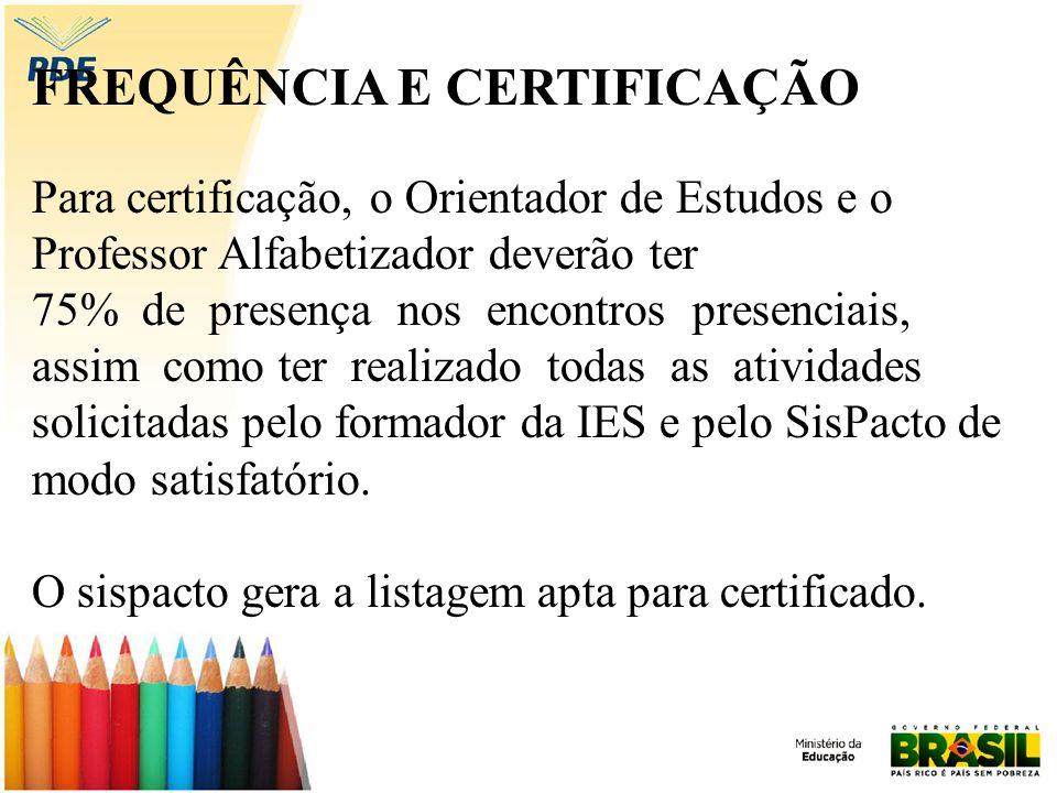 FREQUÊNCIA E CERTIFICAÇÃO Para certificação, o Orientador de Estudos e o Professor Alfabetizador deverão ter 75% de presença nos encontros presenciais