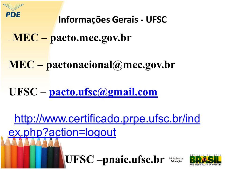 Informações Gerais - UFSC. MEC – pacto.mec.gov.br MEC – pactonacional@mec.gov.br UFSC – pacto.ufsc@gmail.compacto.ufsc@gmail.com http://www.certificad