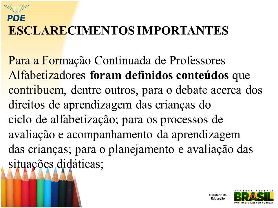 ESCLARECIMENTOS IMPORTANTES Para a Formação Continuada de Professores Alfabetizadores foram definidos conteúdos que contribuem, dentre outros, para o